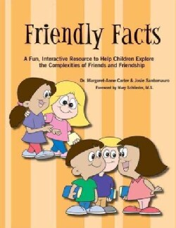 Friendly Facts: A Fun, Interactive Resource to Help Children Explore the Complexities of Friends and Friendship (Paperback)