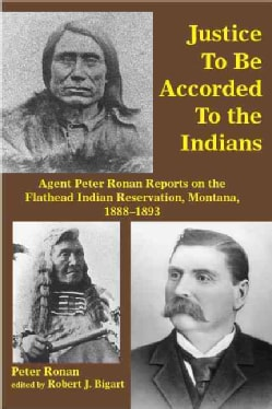 Justice to Be Accorded to the Indians: Agent Peter Ronan Reports on the Flathead Indian Reservation, Montana, 188... (Paperback)