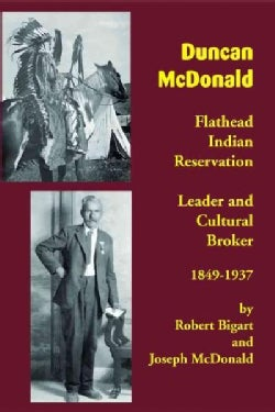 Duncan McDonald: Flathead Indian Reservation Leader and Cultural Broker 1849-1937 (Paperback)