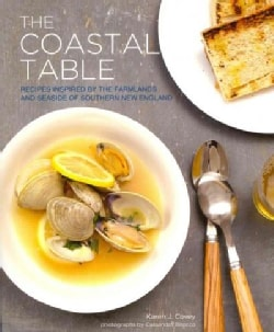 The Coastal Table: Recipes Inspired by the Farmlands and Seaside of Southern New England (Paperback)