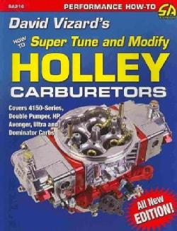 David Vizard's How to Super Tune and Modify Holley Carburetors: How to Super Tune & Modify (Paperback)