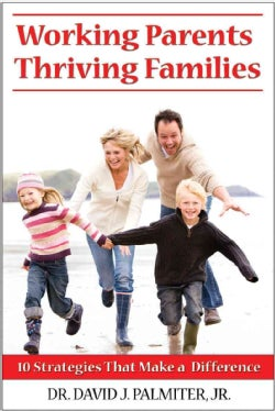 Working Parents, Thriving Families: 10 Strategies That Make a Difference (Paperback)
