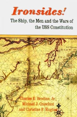 Ironsides!: The Ship, the Men and the Wars of the USS Constitution (Paperback)