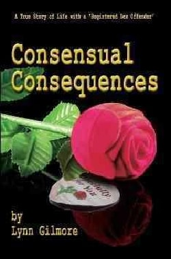 "Consensual Consequences: A True Story of Life With a ""Registered Sex Offender"" (Paperback)"