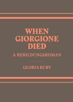 When Giorgione Died: A Rebildungsroman in Two Volumes (Paperback)