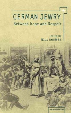 German Jewry Between Hope and Despair (Hardcover)
