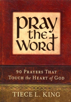 Pray the Word: 90 Prayers That Touch the Heart of God (Paperback)