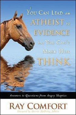 You Can Lead an Atheist to Evidence, But You Can't Make Him Think: Answers to Questions from Angry Skeptics (Hardcover)