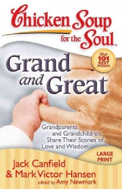 Chicken Soup for the Soul Grand and Great: Grandparents and Grandchildren Share Their Stories of Love and Wisdom (Paperback)
