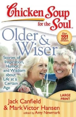 Chicken Soup for the Soul: Older and Wiser: Stories of Inspiration, Humor, and Wisdom About Life at a Certain Age (Paperback)