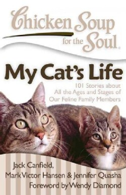 Chicken Soup for the Soul My Cat's Life: 101 Stories About All the Ages and Stages of Our Feline Family Members (Paperback)