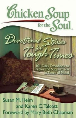 Chicken Soup for the Soul: Devotional Stories for Tough Times: 101 Daily Devotions to Inspire and Support You in ... (Paperback)