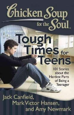 Chicken Soup for the Soul Tough Times for Teens: 101 Stories About the Hardest Parts of Being a Teenager (Paperback)