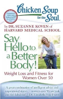 Chicken Soup for the Soul Say Hello to a Better Body!: Weight Loss and Fitness for Women over 50 (Paperback)