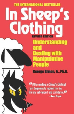 In Sheep's Clothing: Understanding and Dealing With Manipulative People (Paperback)