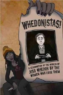 Whedonistas!: A Celebration of the Worlds of Joss Whedon by the Women Who Love Them (Paperback)