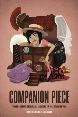 Companion Piece: Women Celebrate the Humans, Aliens and Tin Dogs of Doctor Who (Paperback)