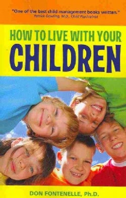 How to Live With Your Children: A Guide for Parents Using a Positive Approach to Child Behavior (Paperback)