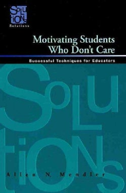 Motivating Students Who Don't Care: Successful Techniques for Educators (Paperback)