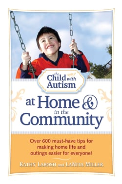 The Child With Autism at Home & in the Community: Over 600 Must-Have Tips for Making Home Life and Outings Easier... (Paperback)