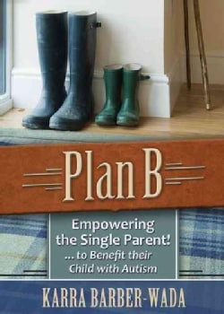 Plan B: Empowering the Single Parent, to Benefit Their Child With Autism (Paperback)