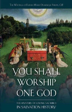 You Shall Worship One God: The Mystery of Loving Sacrifice in Salvation History (Paperback)