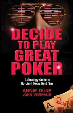 Decide to Play Great Poker: A Strategy Guide to No-Limit Texas Hold 'Em (Paperback)