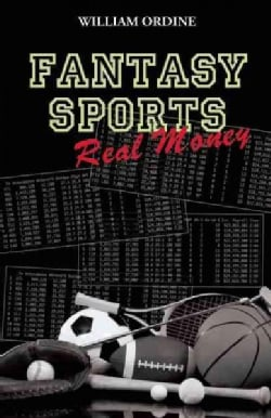 Fantasy Sports, Real Money: The Unlikely Rise of Daily Fantasy, How to Play-how to Win (Paperback)