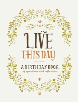 Live This Day: A Birthday Book of Questions and Reflections (Notebook / blank book)