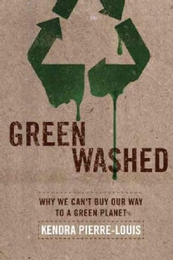 Green Washed: Why We Can't Buy Our Way to a Green Planet (Paperback)