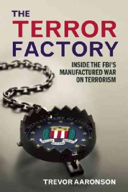 The Terror Factory: Inside the FBI's Maufactured War on Terrorism (Paperback)