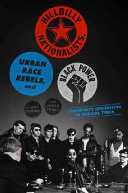 Hillbilly Nationalists, Urban Race Rebels, and Black Power: Community Organizing in Radical Times (Paperback)