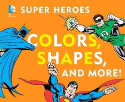 DC Super Heroes Colors, Shapes and More (Board book)