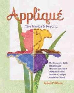 Applique: The Basics & Beyond: The Complete Guide to Successful Machine and Hand Techniques With Dozens of Design... (Paperback)