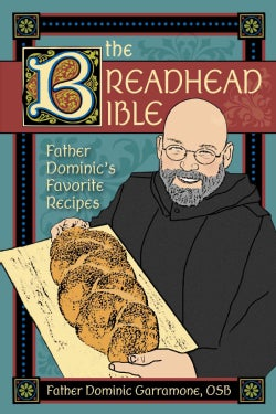 The Breadhead Bible: Father Dominic's Favorite Recipes (Paperback)