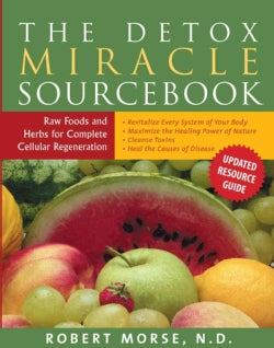 The Detox Miracle Sourcebook: Raw Food and Herbs for Complete Cellular Regeneration (Paperback)