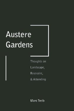 Austere Gardens: Thoughts on Landscape, Restraint, & Attending (Paperback)