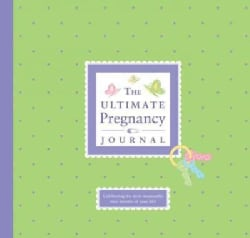 The Ultimate Pregnancy Journal: Celebrating the Most Memorable Nine Months of Your Life! (Hardcover)
