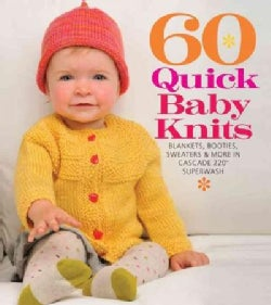60 Quick Baby Knits: Blankets, Booties, Sweaters & More in Cascade 220 Superwash (Paperback)