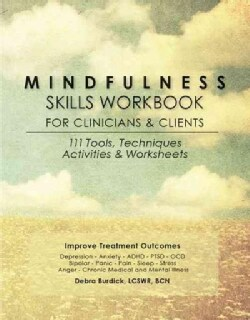 Mindfulness Skills Workbook for Clinicians and Clients: 111 Tools, Techniques, Activities & Worksheets (Paperback)