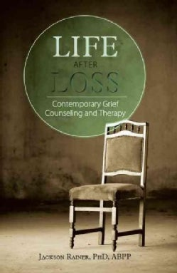 Life After Loss: Contemporary Grief Counseling and Therapy (Paperback)