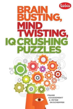 Brain Busting, Mind Twisting, IQ Crushing Puzzles (Paperback)