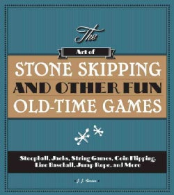 The Art of Stone Skipping and Other Fun Old-Time Games: Stoopball, Jacks, String Games, Coin Flipping, Line Baseb... (Paperback)