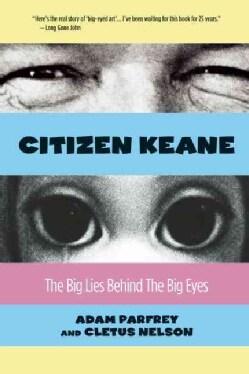 Citizen Keane: The Big Lies Behind the Big Eyes (Paperback)