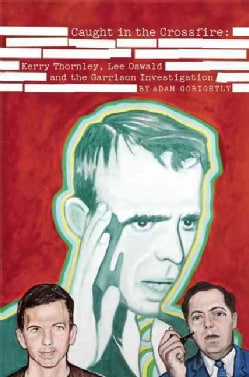 Caught in the Crossfire: Kerry Thornley, Lee Oswald and Garrison's Investigation (Paperback)