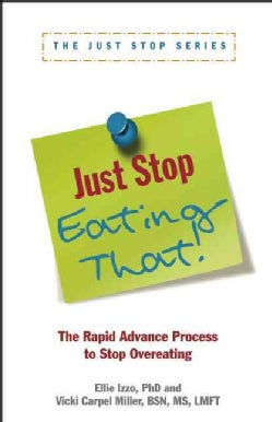 Just Stop Eating That!: The Rapid Advance Process to Stop Overeating (Paperback)