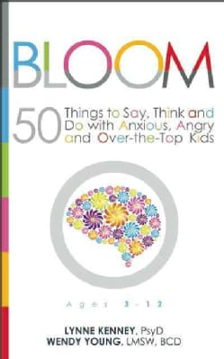 Bloom: 50 Things to Say, Think, and Do With Anxious, Angry, and Over-the-top Kids (Paperback)