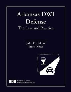 Arkansas DWI Defense: The Law and Practice
