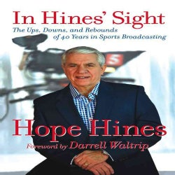 In Hines' Sight: The Ups, Downs, and Rebounds of 40 Years in Sports Broadcasting (Paperback)