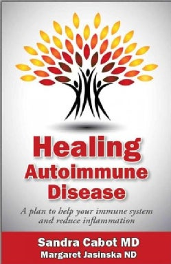 Healing Autoimmune Disease: A Plan to Help Your Immune System and Reduce Inflammation (Paperback)